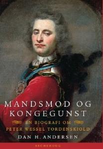 Mandsmod og kongegunst. En biograf om Peter Wessel Tordenskiold